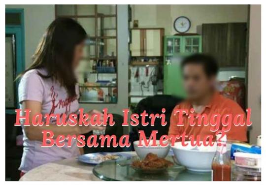 Permalink to Meski Istri Harus Patuh, Suami Tak Boleh Memaksa Istrinya Tinggal Bersama Keluarganya?